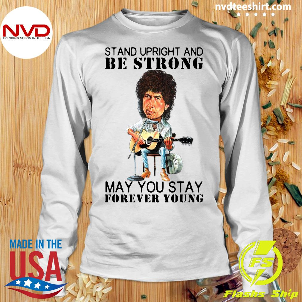 Official Bob Dylan Stand Upright And Be Strong May You Stay Forever Young T-s Longsleeve