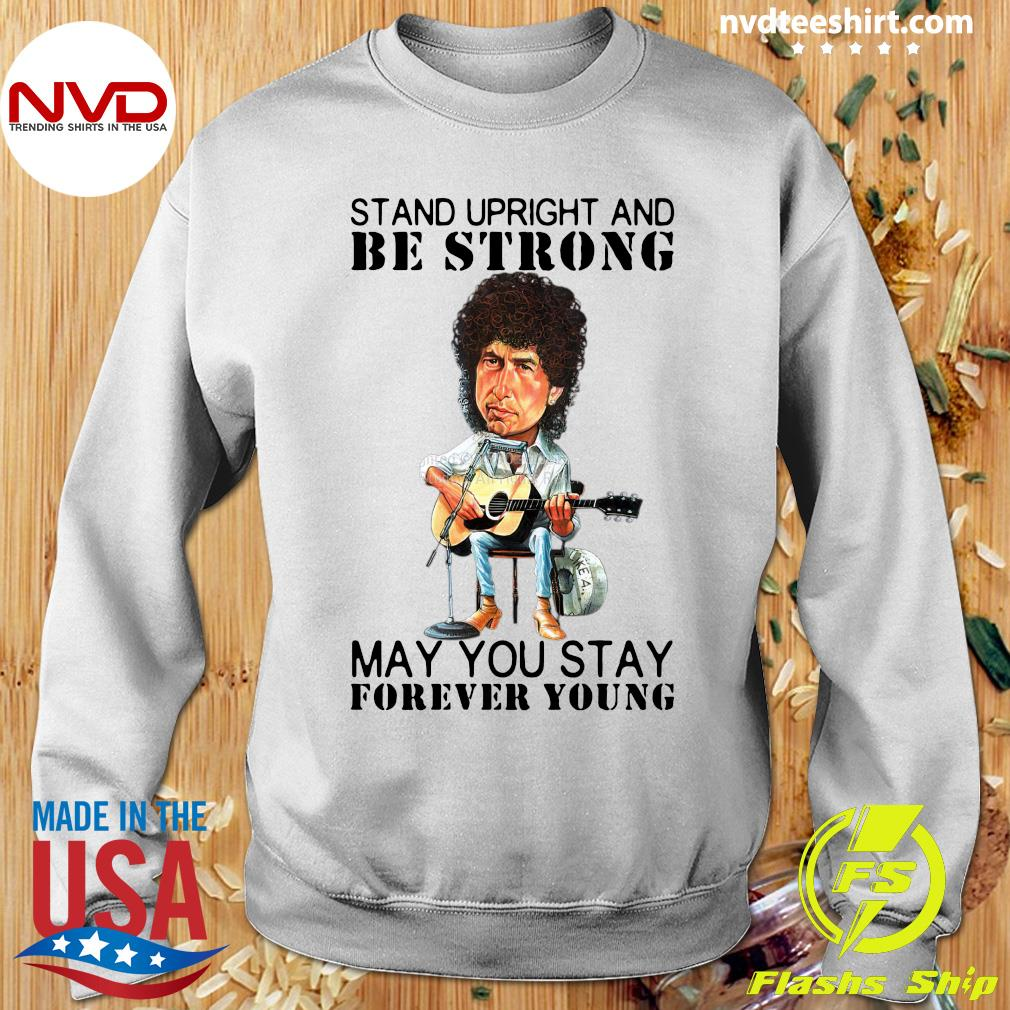Official Bob Dylan Stand Upright And Be Strong May You Stay Forever Young T-s Sweater