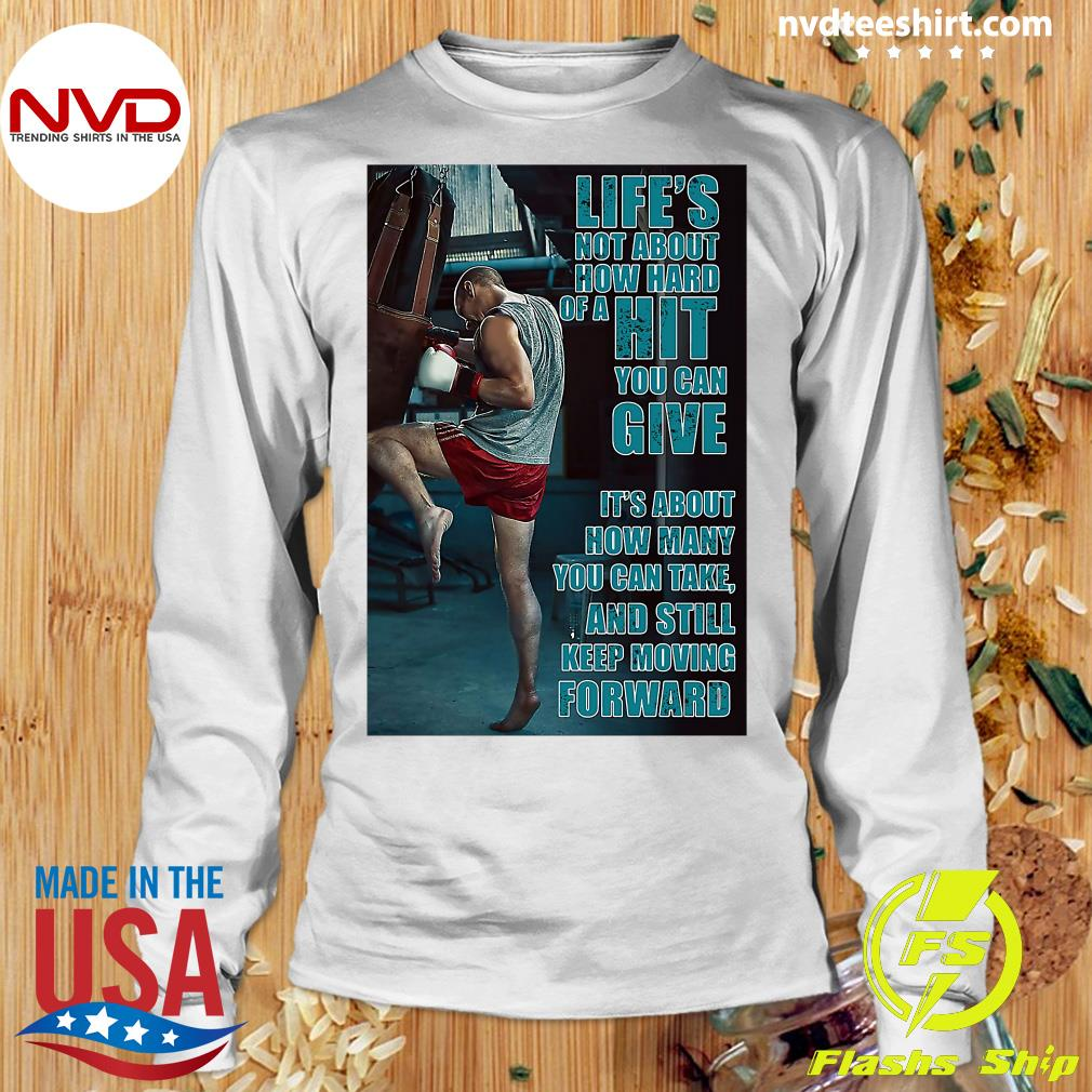 Official Boxing Keep Moving Life's Not About How Hard Of A Hit You Can Give T-s Longsleeve