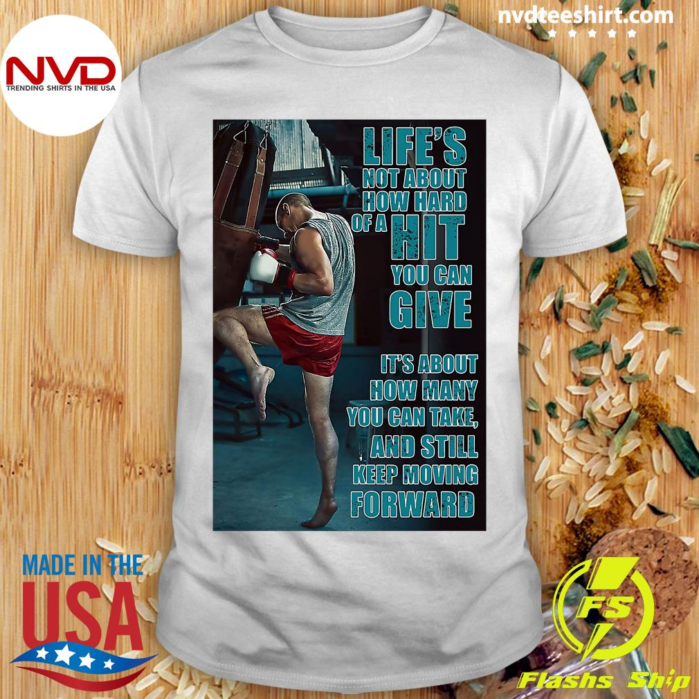 Official Boxing Keep Moving Life's Not About How Hard Of A Hit You Can Give T-shirt