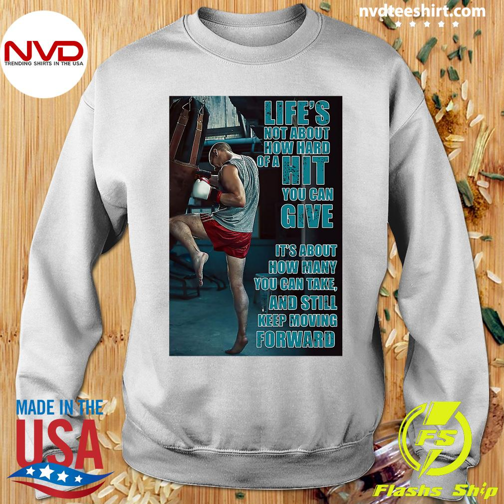 Official Boxing Keep Moving Life's Not About How Hard Of A Hit You Can Give T-s Sweater