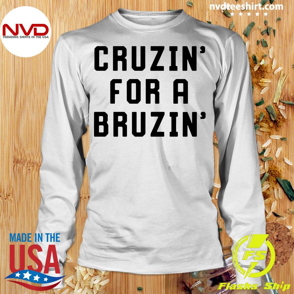 Official Cruzin' For A Bruzin' T-s Longsleeve