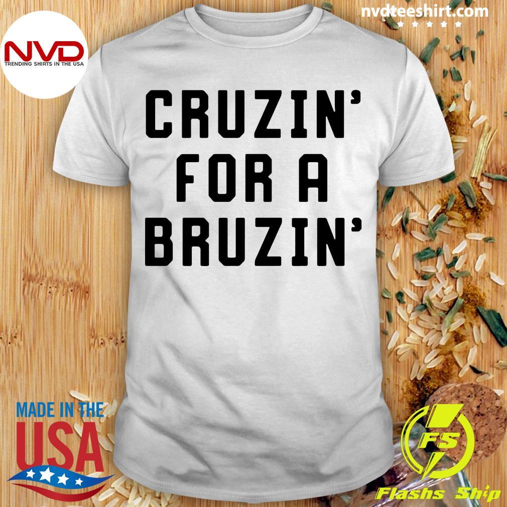 Official Cruzin' For A Bruzin' T-shirt