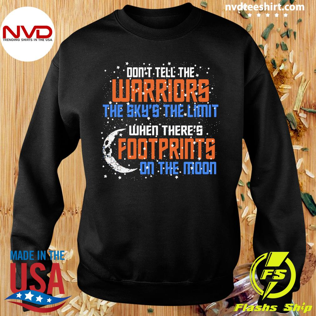 Official Don't Tell The Warriors The Sky's The Limit When There's Footprints On The Moon T-s Sweater
