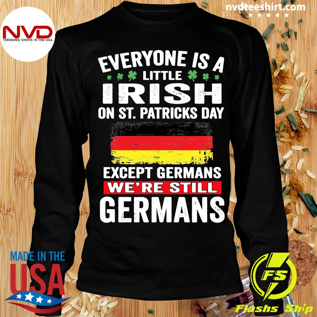 Official Everyone Is A Little Irish On St Patrick's Day Except Germans We're Still Germans T-s Longsleeve