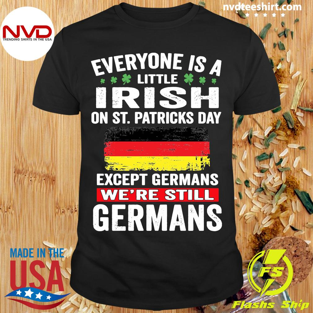 Official Everyone Is A Little Irish On St Patrick's Day Except Germans We're Still Germans T-shirt