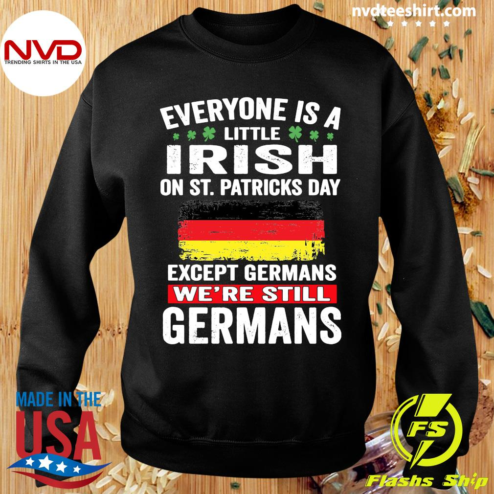 Official Everyone Is A Little Irish On St Patrick's Day Except Germans We're Still Germans T-s Sweater