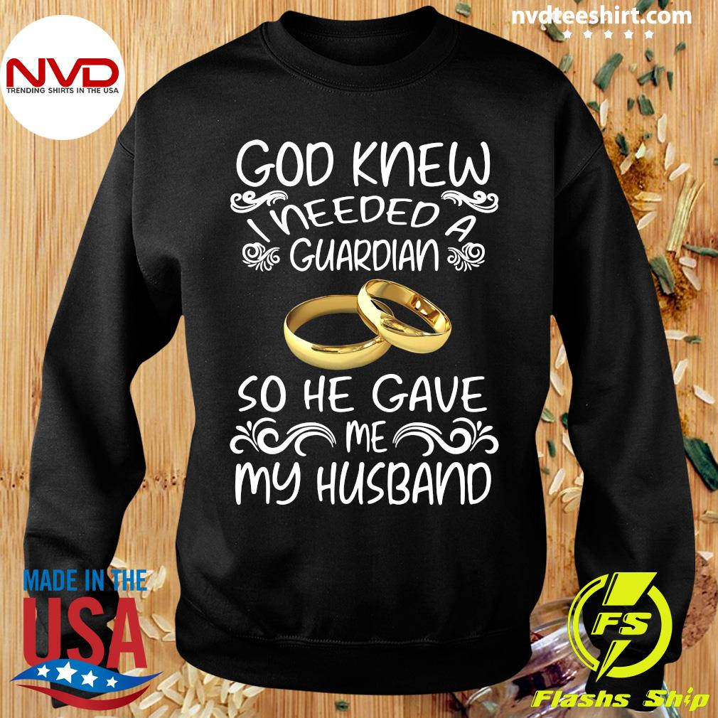 Official God Knew I Needed A Guardian So He Gave Me Husband T-s Sweater