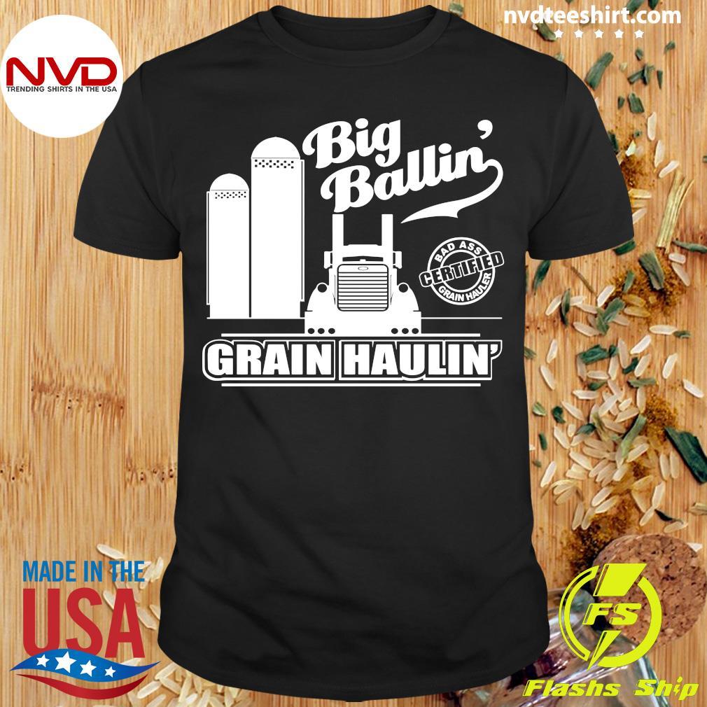Official Grain Hauler Big Ballin' Grain Haulin T-shirt