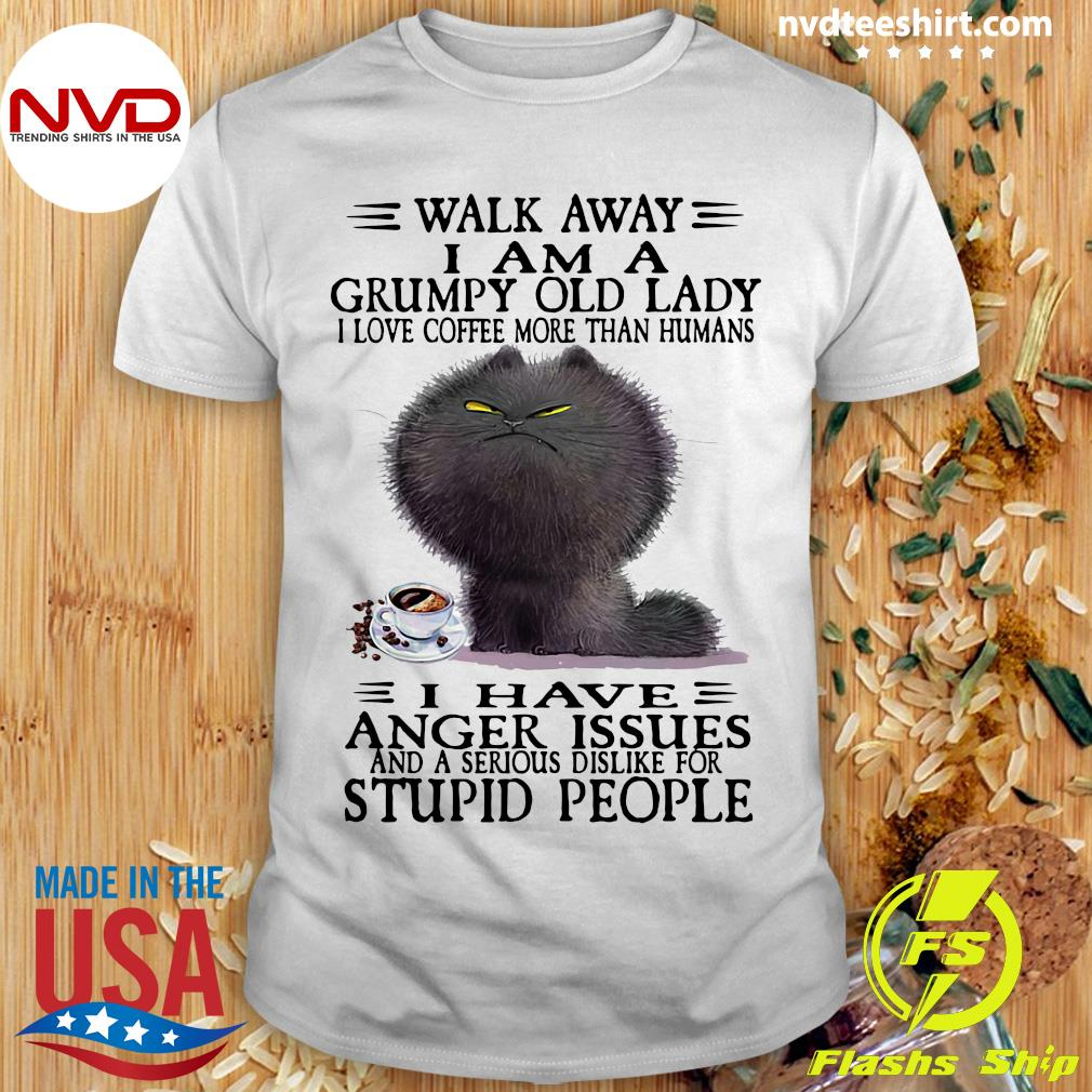Official Grumpy Cat Walk Away I Am A Grumpy Old Lady I Love Coffee More Than Humans I Have Anger Issues T-shirt