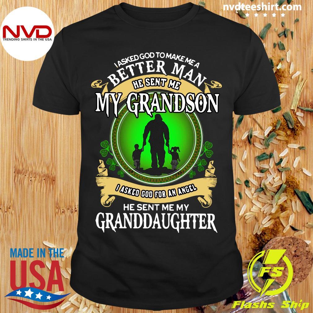 Official I Asked God To Make Me A Better Man He Sent Me My Grandson I Asked God For An Angel T-shirt