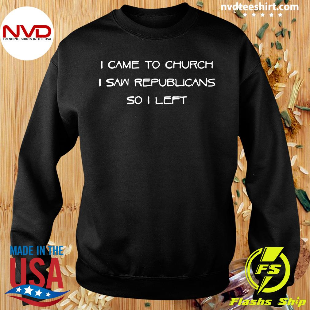 Official I Came To Church I Saw Republicans So I Left T-s Sweater