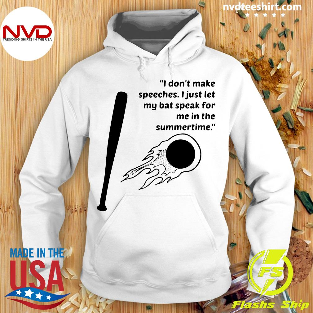 Official I Don't Make Speeches I Just Let My Bat Speak For Me In The Summertime T-s Hoodie