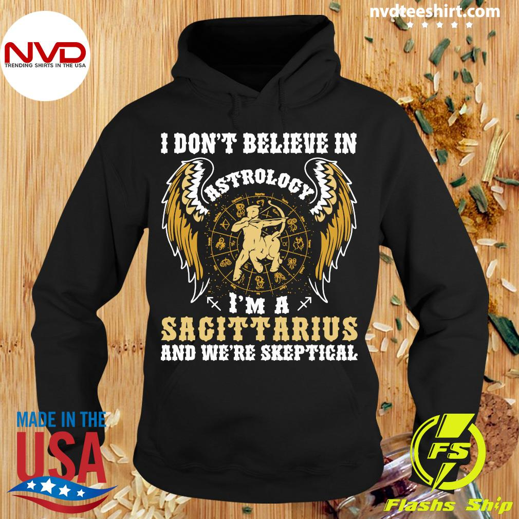 Official I Don't Believe In Astrology I'm A Sagittarius And We're Skeptical T-s Hoodie