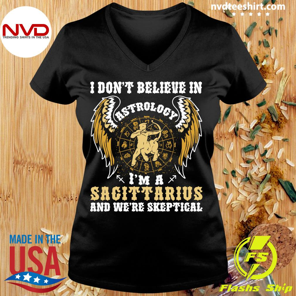 Official I Don't Believe In Astrology I'm A Sagittarius And We're Skeptical T-s Ladies tee