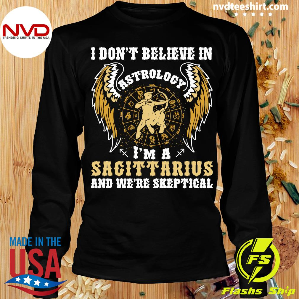 Official I Don't Believe In Astrology I'm A Sagittarius And We're Skeptical T-s Longsleeve