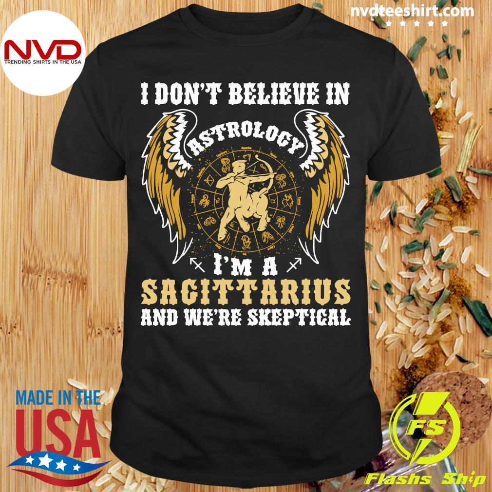 Official I Don't Believe In Astrology I'm A Sagittarius And We're Skeptical T-shirt