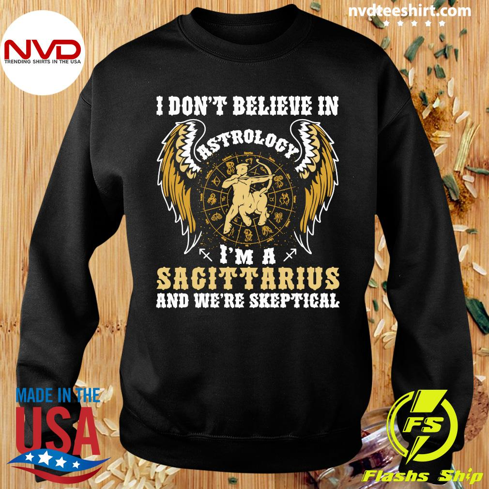 Official I Don't Believe In Astrology I'm A Sagittarius And We're Skeptical T-s Sweater