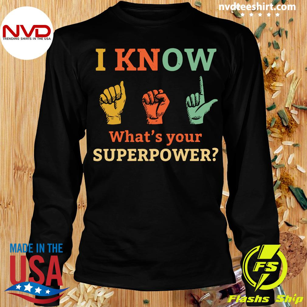 Official I Know Asl What Is Your Superpower Sign Language T-s Longsleeve