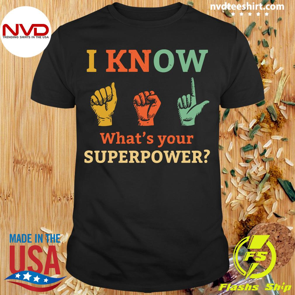 Official I Know Asl What Is Your Superpower Sign Language T-shirt
