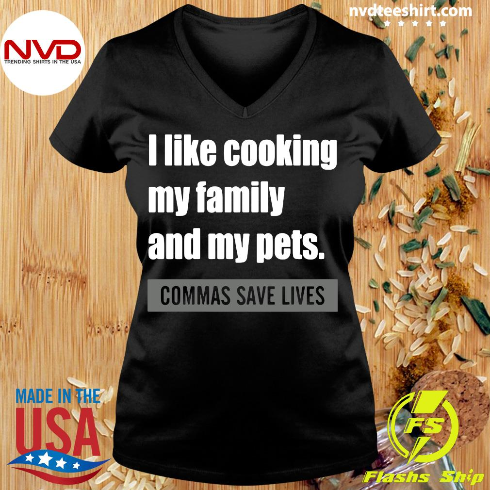 Official I Like Cooking My Family And My Pets Commas Save Lives T-s Ladies tee