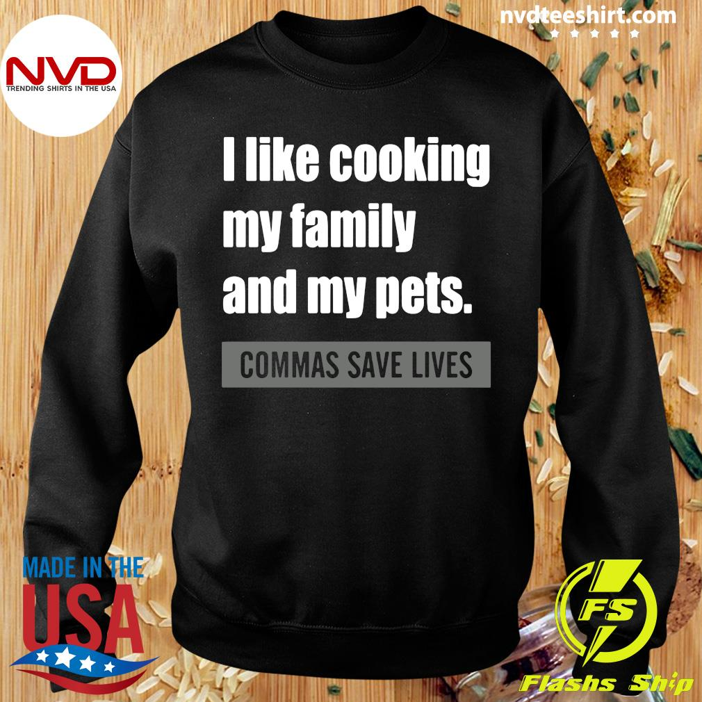 Official I Like Cooking My Family And My Pets Commas Save Lives T-s Sweater