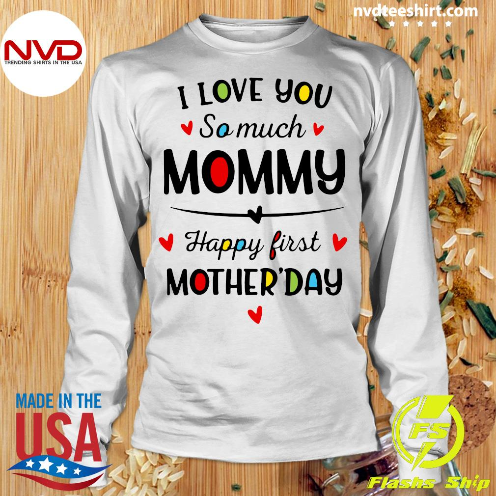 Official I Love You So Much Mommy Happy First Mothers Day T-s Longsleeve