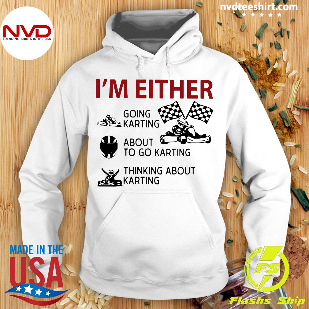 Official I'm Either Going Karting About To Go Karting Thinking About Karting T-s Hoodie