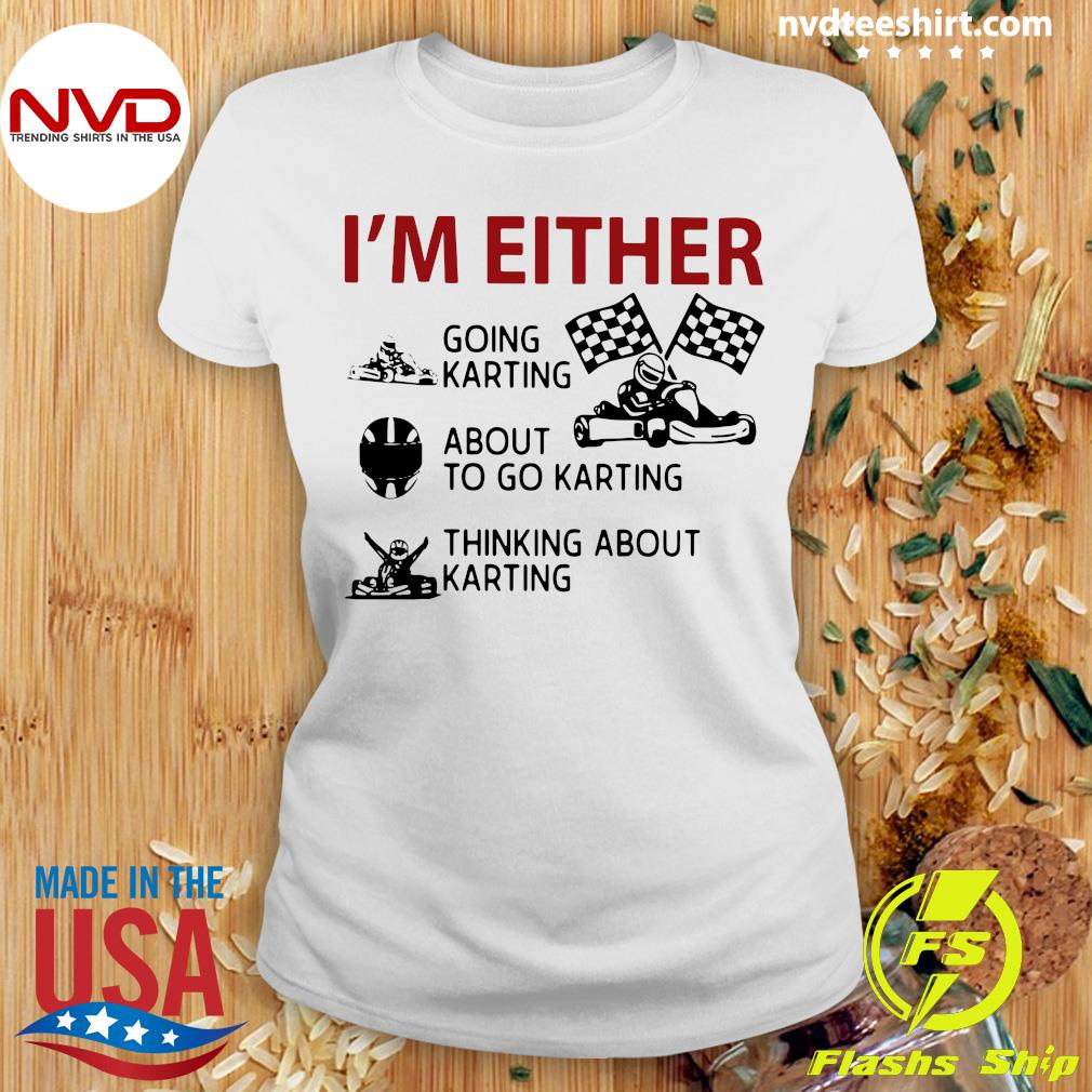 Official I'm Either Going Karting About To Go Karting Thinking About Karting T-s Ladies tee