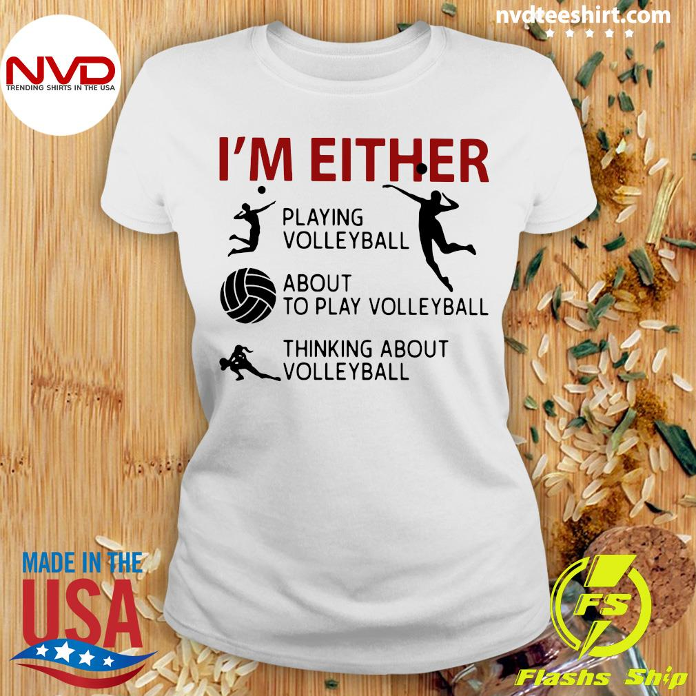Official I'm Either Playing Volleyball About To Play Volleyball Thinking About Volleyball T-s Ladies tee