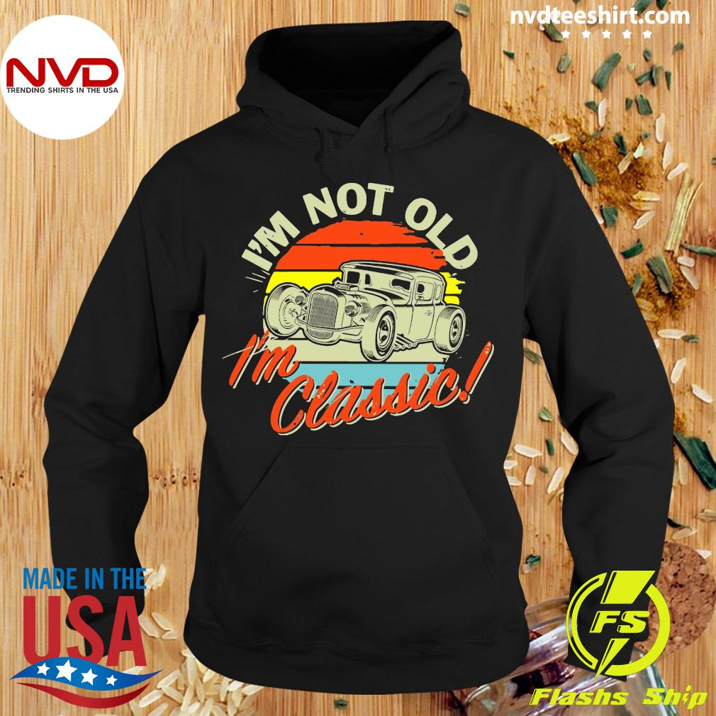 Official I'm Not Old I'm Classic Vintage Retro T-s Hoodie