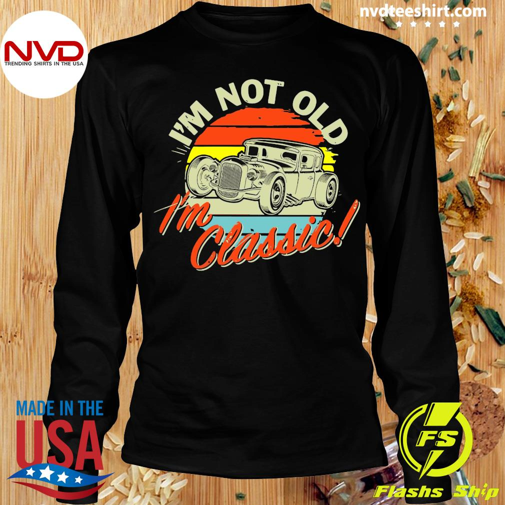 Official I'm Not Old I'm Classic Vintage Retro T-s Longsleeve