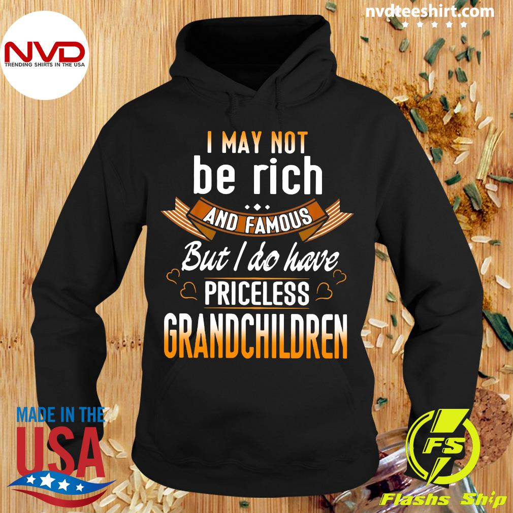 Official I May Not Be Rich And Famous But I Do Have Priceless Grandchildren T-s Hoodie