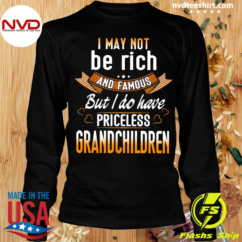 Official I May Not Be Rich And Famous But I Do Have Priceless Grandchildren T-s Longsleeve