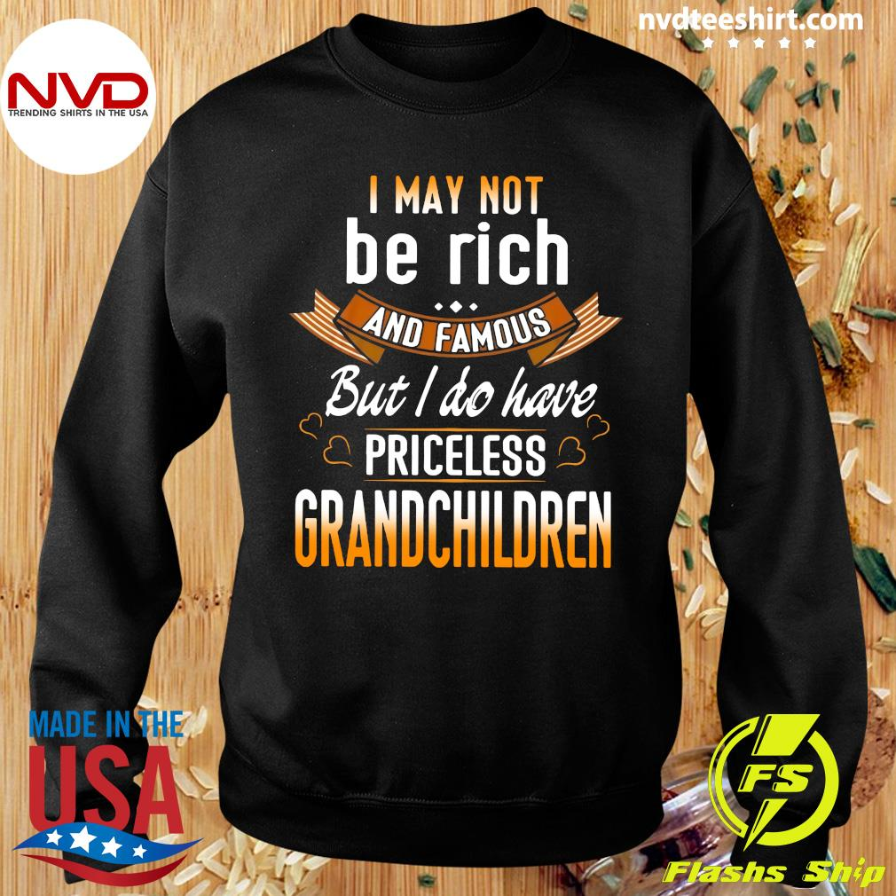 Official I May Not Be Rich And Famous But I Do Have Priceless Grandchildren T-s Sweater