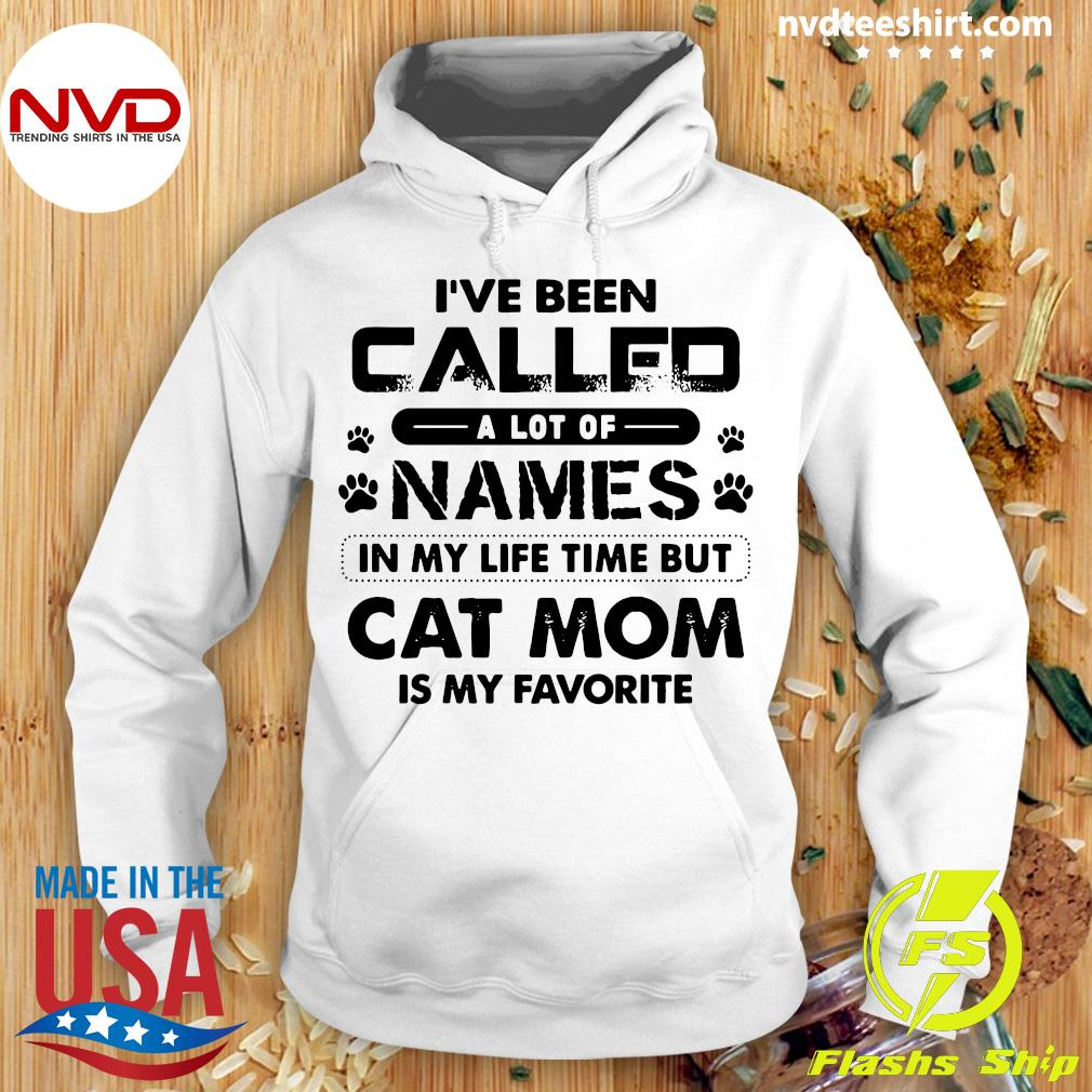 Official I've Been Called A Lot Of Names In My Life Time But Cat Mom Is My Favorite T-s Hoodie