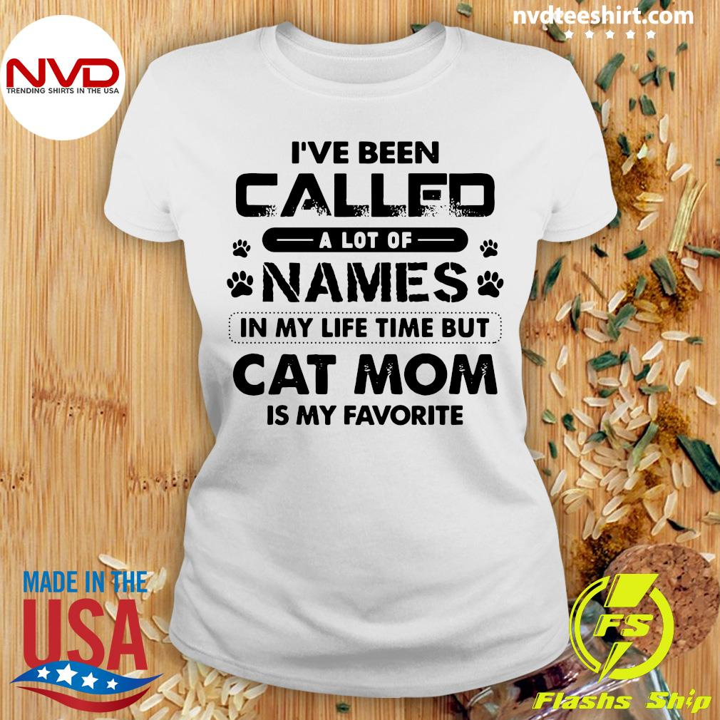 Official I've Been Called A Lot Of Names In My Life Time But Cat Mom Is My Favorite T-s Ladies tee