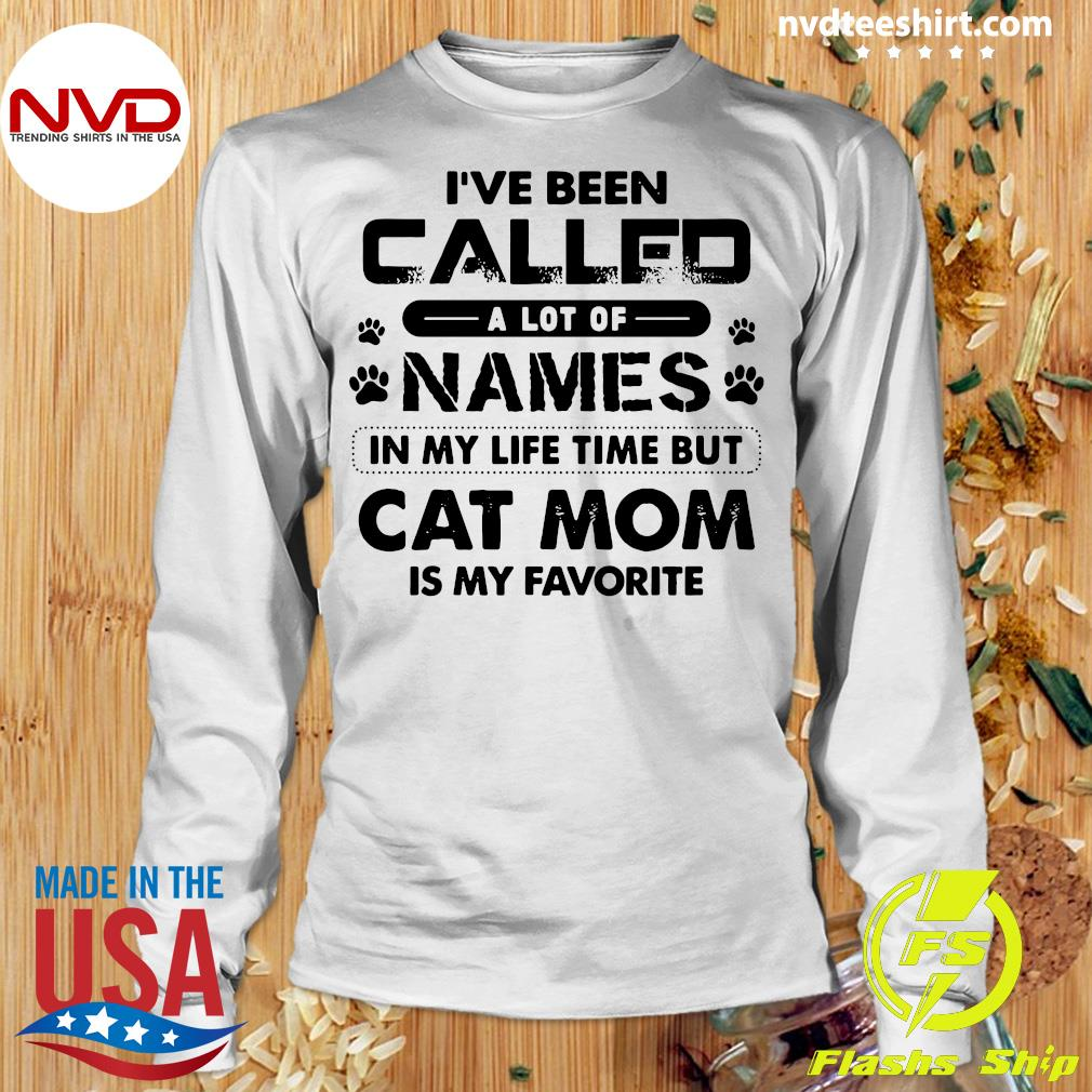 Official I've Been Called A Lot Of Names In My Life Time But Cat Mom Is My Favorite T-s Longsleeve