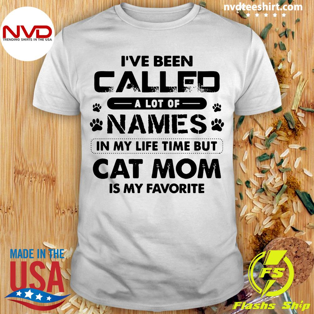 Official I've Been Called A Lot Of Names In My Life Time But Cat Mom Is My Favorite T-shirt