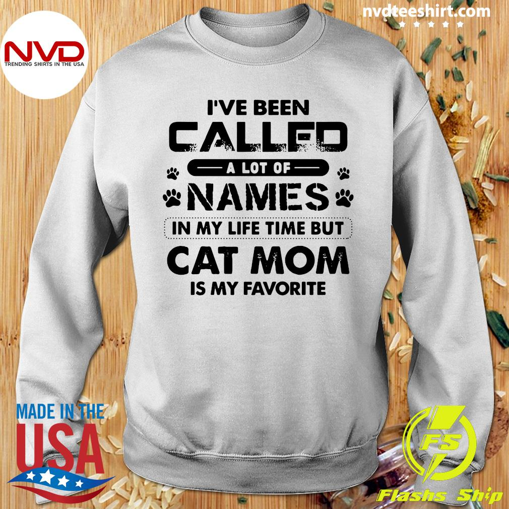 Official I've Been Called A Lot Of Names In My Life Time But Cat Mom Is My Favorite T-s Sweater
