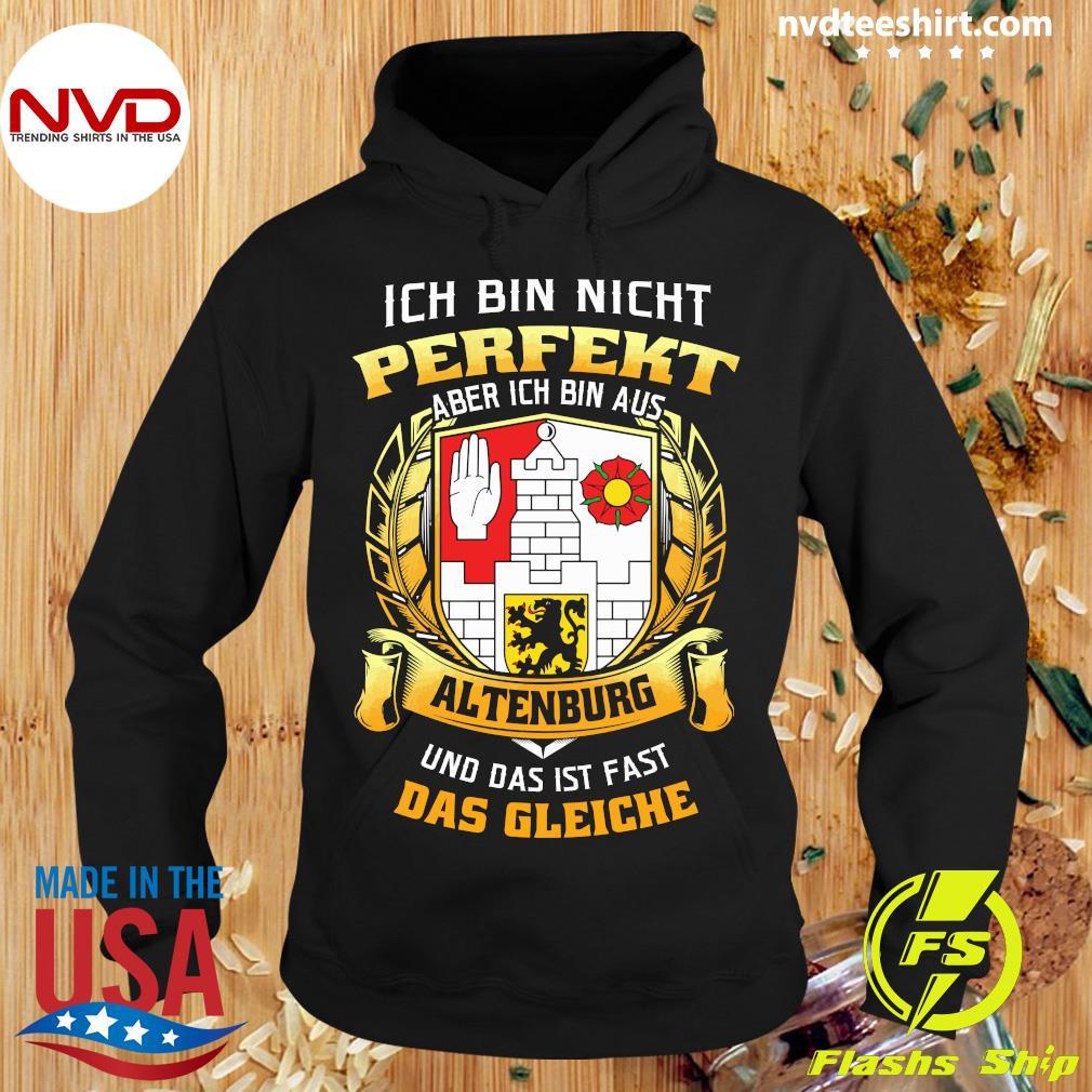 Official Ich Bin Nicht Perfekt Aber Ich Bin Aus Altenburg Und Das Ist Fast Das Gleiche T-s Hoodie