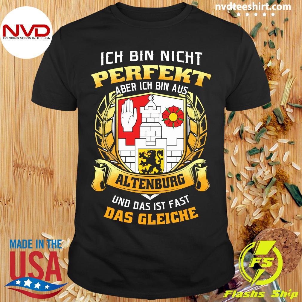 Official Ich Bin Nicht Perfekt Aber Ich Bin Aus Altenburg Und Das Ist Fast Das Gleiche T-shirt