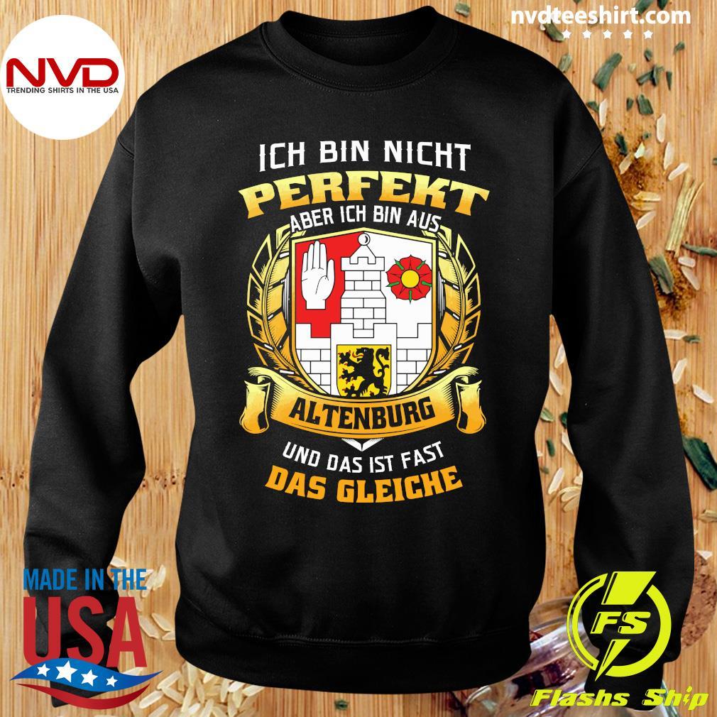 Official Ich Bin Nicht Perfekt Aber Ich Bin Aus Altenburg Und Das Ist Fast Das Gleiche T-s Sweater
