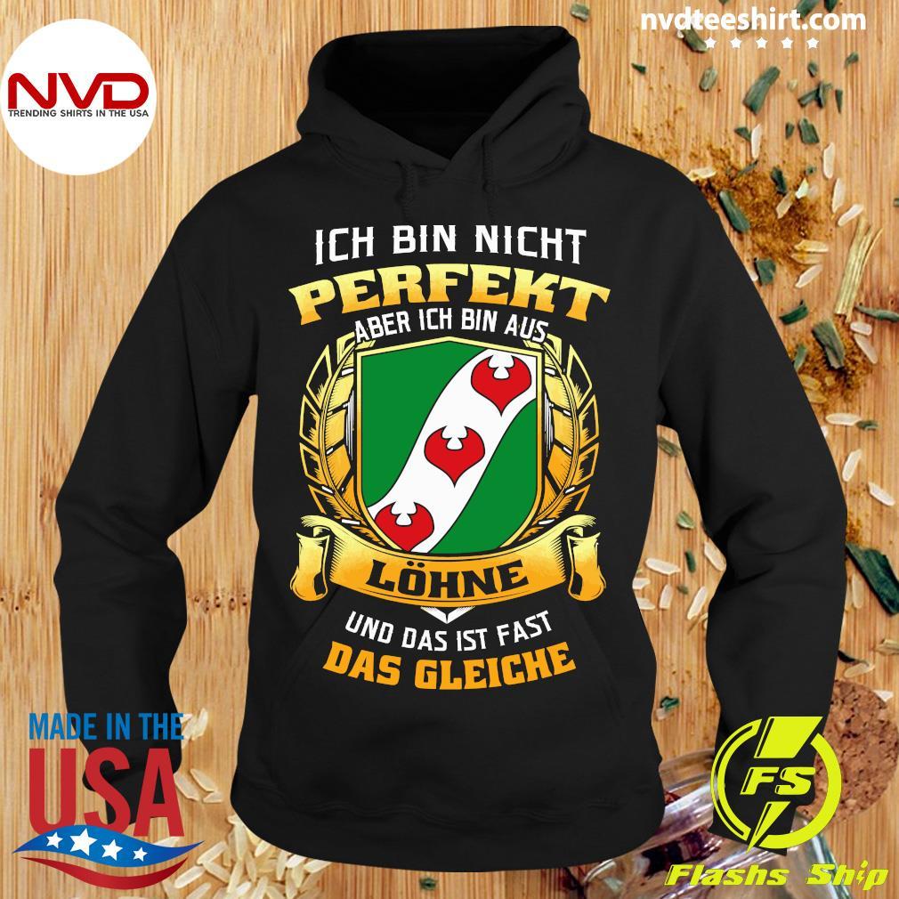 Official Ich Bin Nicht Perfekt Aber Ich Bin Aus Lohne Und Das Ist Fast Das Gleiche T-s Hoodie
