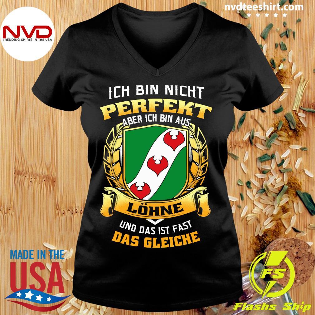 Official Ich Bin Nicht Perfekt Aber Ich Bin Aus Lohne Und Das Ist Fast Das Gleiche T-s Ladies tee