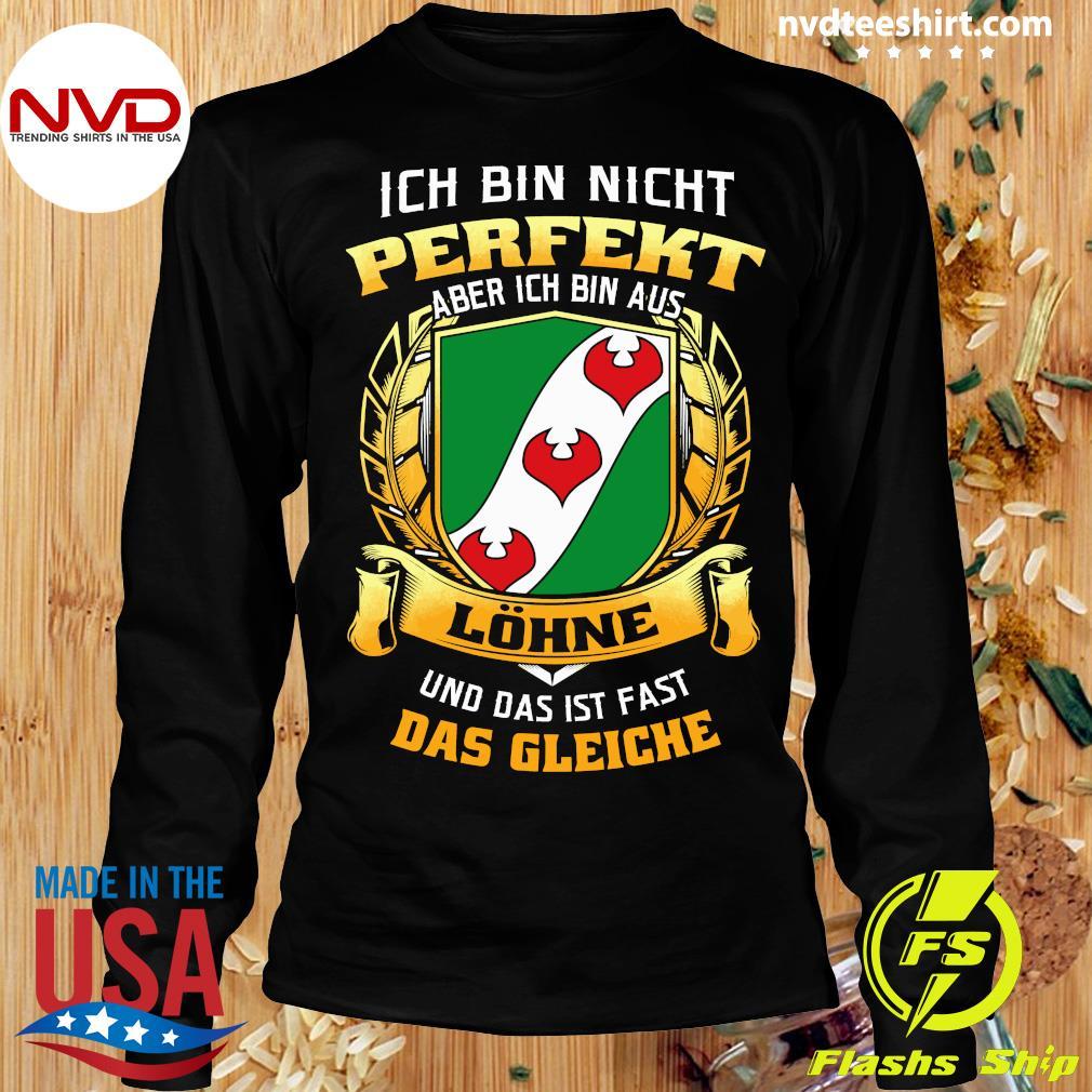 Official Ich Bin Nicht Perfekt Aber Ich Bin Aus Lohne Und Das Ist Fast Das Gleiche T-s Longsleeve
