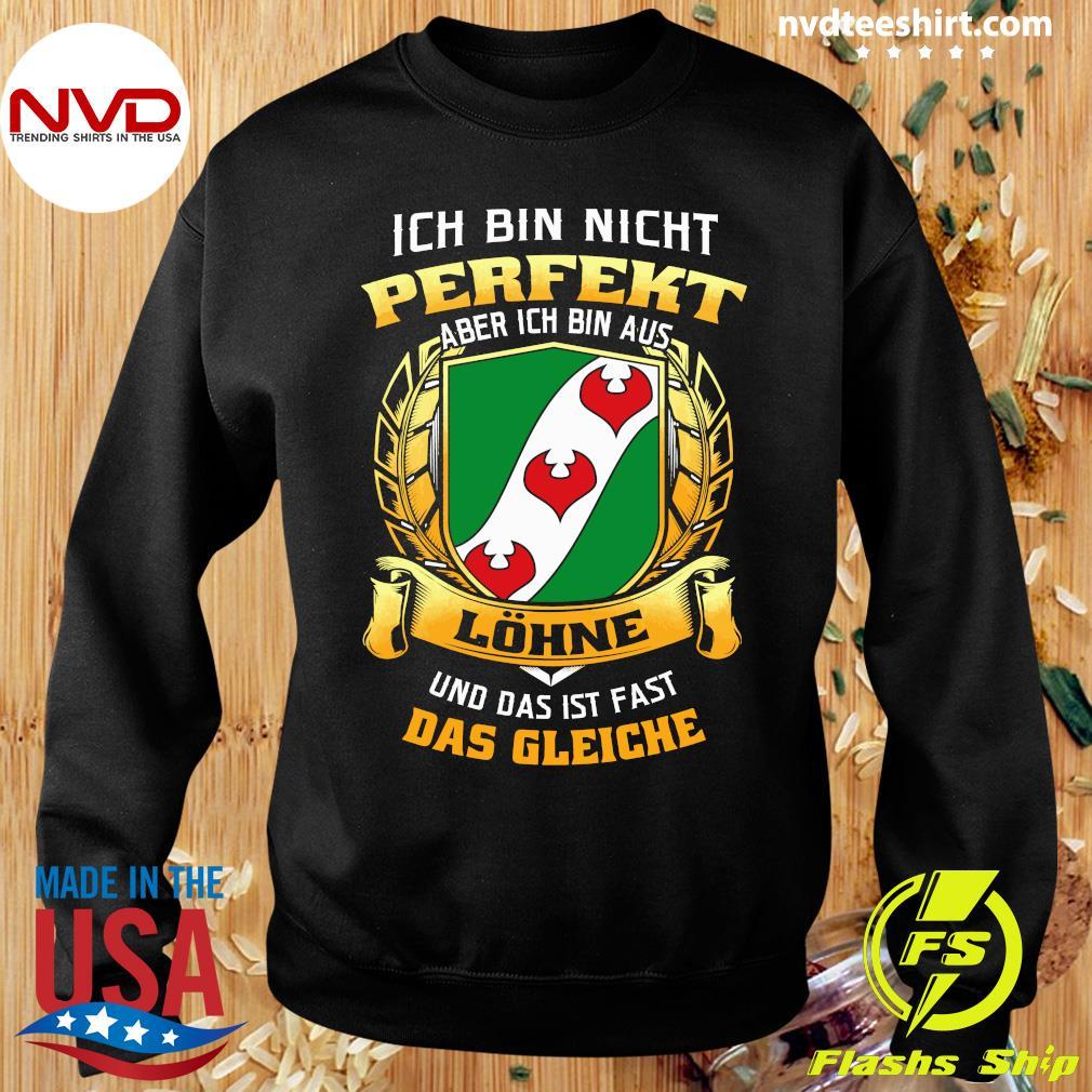 Official Ich Bin Nicht Perfekt Aber Ich Bin Aus Lohne Und Das Ist Fast Das Gleiche T-s Sweater