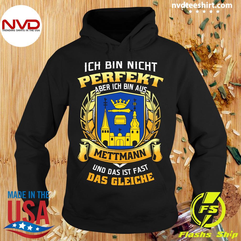 Official Ich Bin Nicht Perfekt Aber Ich Bin Aus Mettmann Und Das Ist Fast Das Gleiche T-s Hoodie