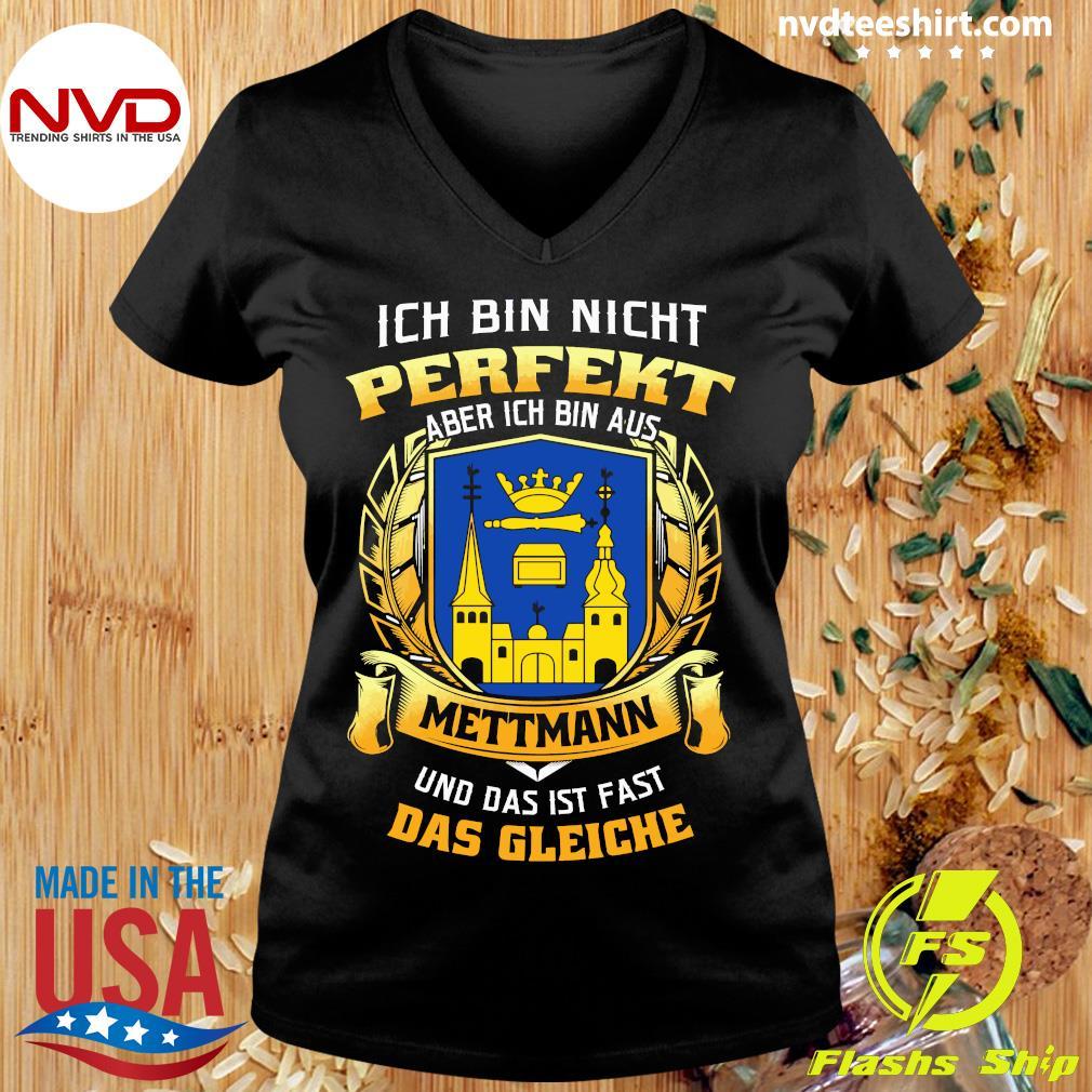Official Ich Bin Nicht Perfekt Aber Ich Bin Aus Mettmann Und Das Ist Fast Das Gleiche T-s Ladies tee