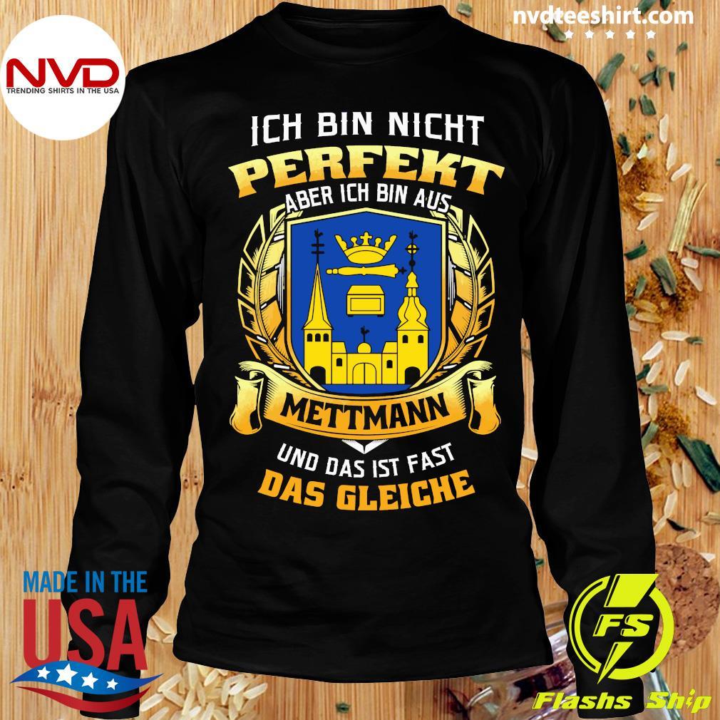 Official Ich Bin Nicht Perfekt Aber Ich Bin Aus Mettmann Und Das Ist Fast Das Gleiche T-s Longsleeve